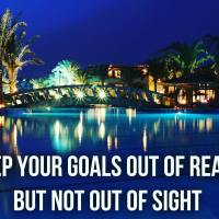 Keep your goals out of reach but not out of sight.