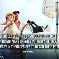 Successful and unsuccessful people do not vary greatly in their abilities. They vary in their desires to reach their potential. - John Maxwell