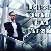 Business Is A Combination Of War And Sport