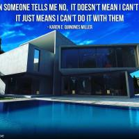 When someone tells me no, it doesn't mean I can't do it, it simply means I can't do it with them. - Karen E. Quinones Miller