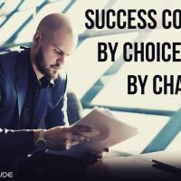 Success comes by choice, not by chance.