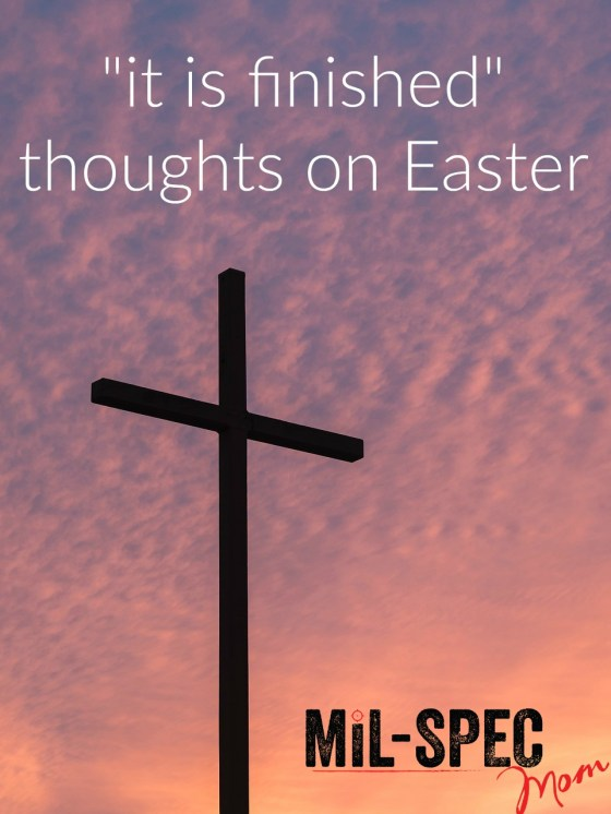 it is finished thoughts on Easter