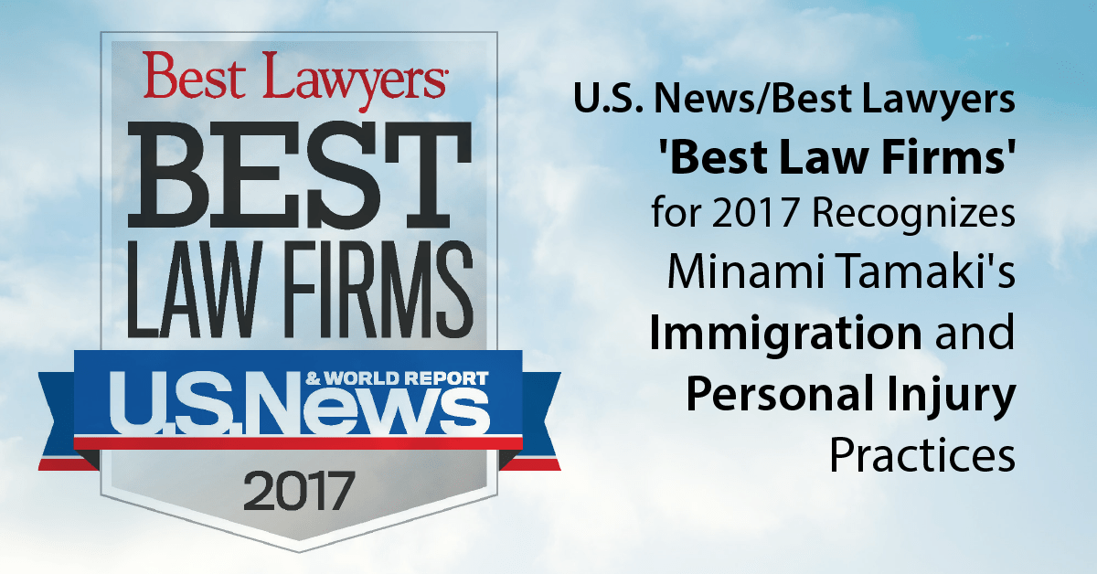U.S. News/Best Lawyers 'Best Law Firms' 2017 Recognizes Minami Tamaki's Immigration and Personal Injury Practices