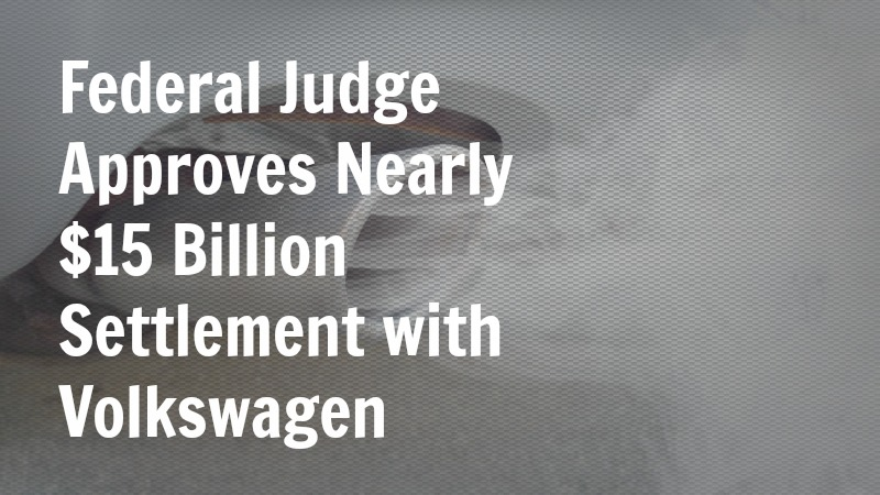 Federal Judge Approves Nearly $15 Billion Settlement with Volkswagen