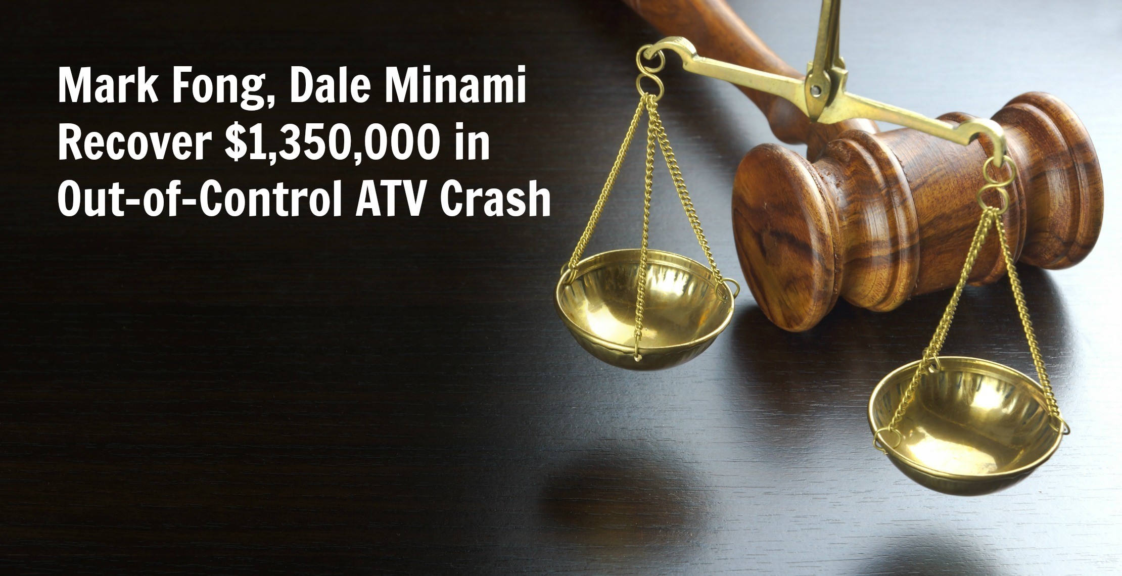 Mark Fong, Dale Minami Recover $1,350,000 in Out-of-Control ATV Crash