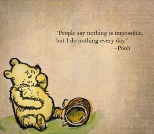 "Nuffin: ""People say nothing is impossible, but I do nothing every day"" - Pooh"