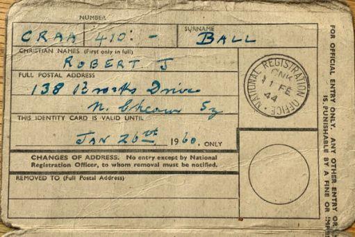 Bobby's Registration Identity Card: Number CRAA 410:-; Surname Ball; Christian Names Robert J; Full Postal Address 138 Brooks Drive (rest illegible); Valid until Jan 26th 1960. Ussie Stamp 11 Feb 44.;