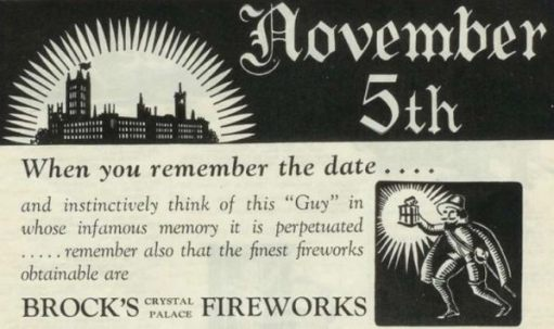 """Advert for a """"Bonfire Night"""": November 5th When you remember the date.... and instinctively think of this """"Guy"""" in whose infamous memory it is perpetuated .....remember also that the finest fireworks obtainable are Brock's Crystal Palace Fireworks."""