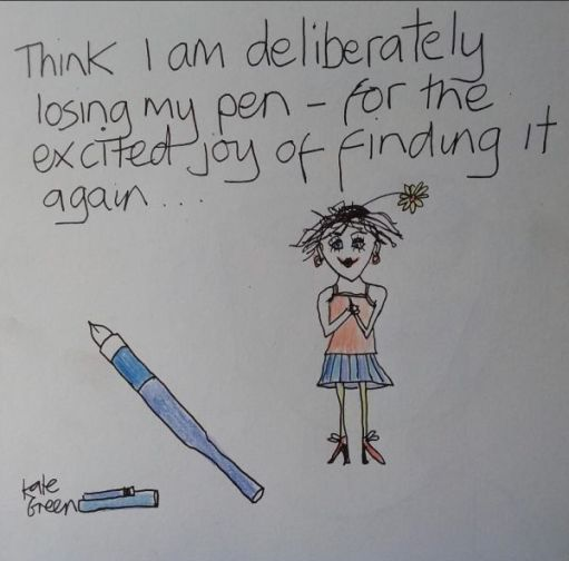 "Cartoon by Kate Green: ""Think I am deliberately losing my pen - for the excited joy of finding it again."""