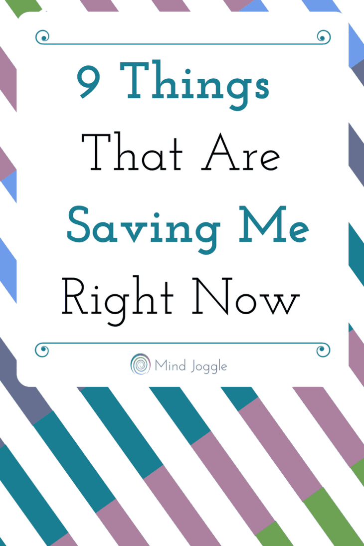 9 Things That Are Saving Me Right Now   MindJoggle.com