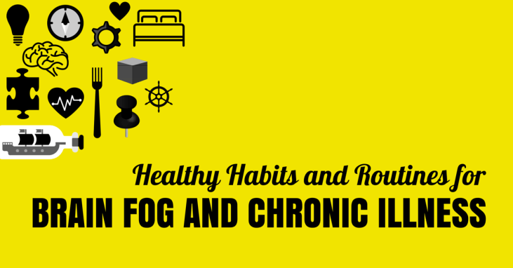 Healthy Habits and Routines for Brain Fog and Chronic Illness