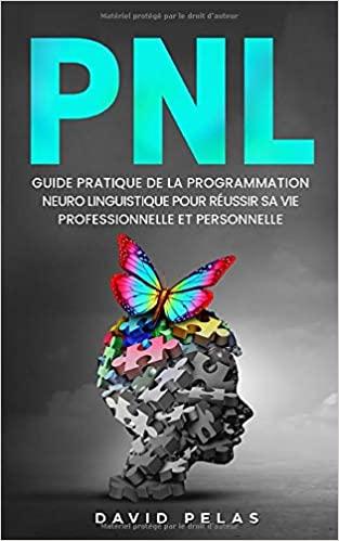 La PNL: Guide pratique de la programmation neuro linguistique