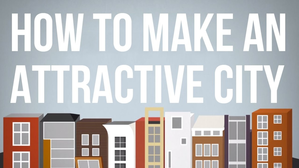 """How to Make an Attractive City"""