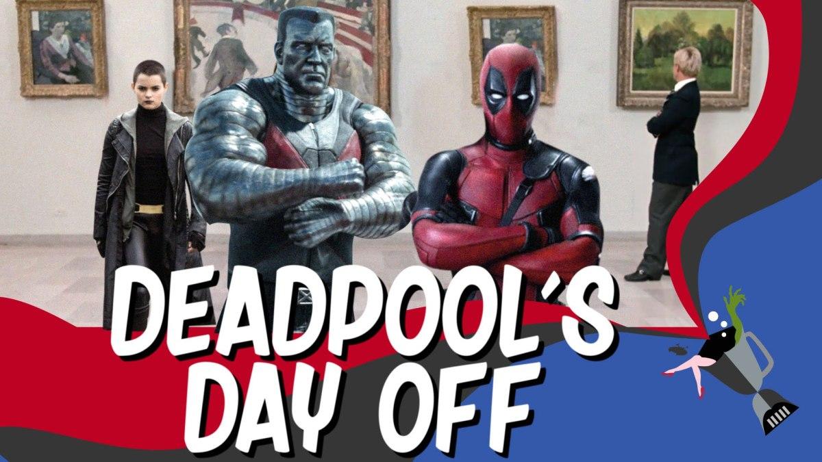 """Deadpool's Day Off"""