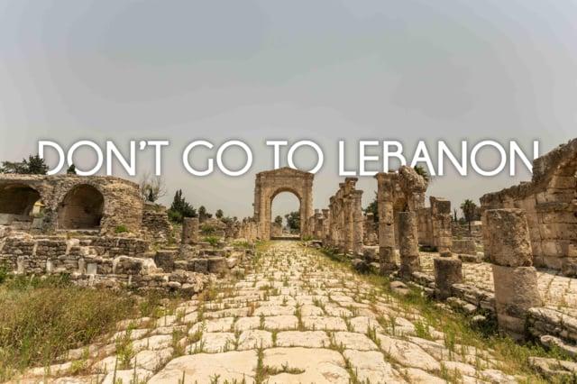 """Don't go to Lebanon"" – es ist wohl ganz furchtbar da"