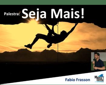 Palestra Seja Mais - Fabio Frasson
