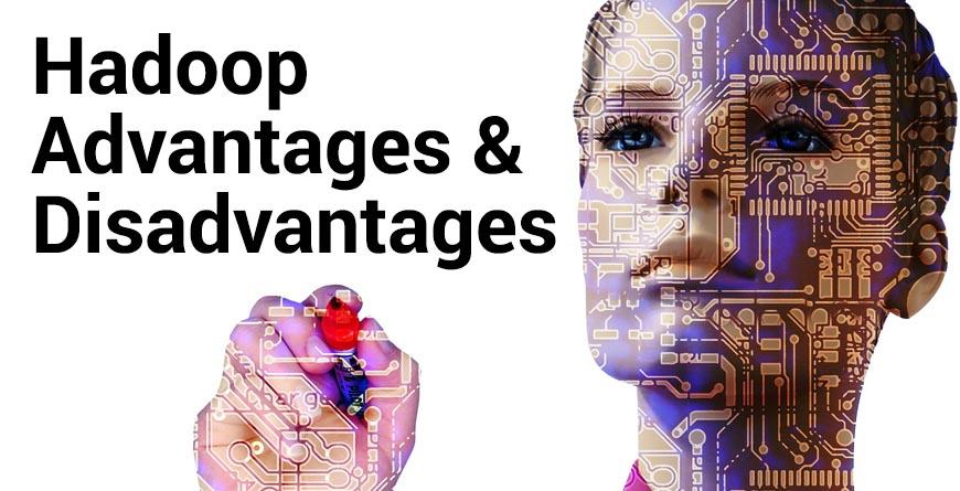 Hadoop advantages and disadvantages