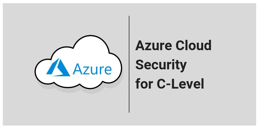 Azure Cloud Security for the C-Level