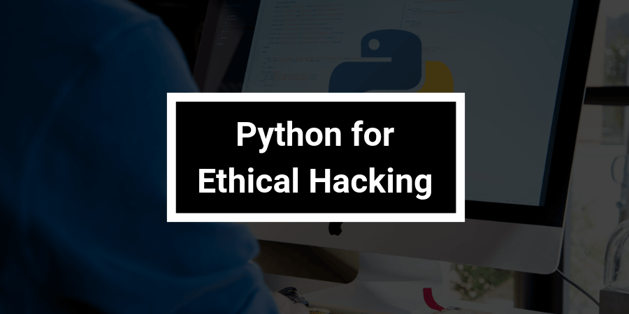 Python for Ethical Hacking: Beginners to Advanced Level