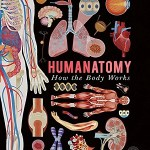 Humanatomy by Nicola Edwards, illustrated by George Ermos and Jem Maybank