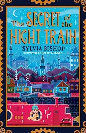 The Secret of the Night Train by Sylvia Bishop, illustrated by Marco Guadalupi
