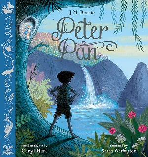 Peter Pan by JM Barrie, retold in rhyme by Caryl Hart, illustrated by Sarah Warburton