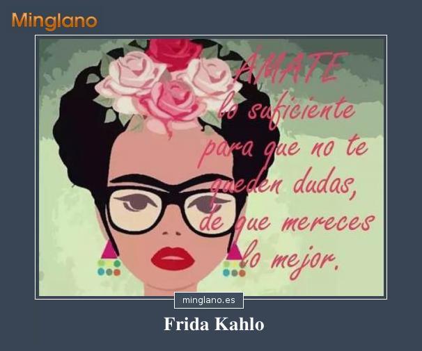 Que uno ponga su vida por sus amigos (juan 15:13) 1.14 14. Frases De Frida Kahlo De Amor Propio