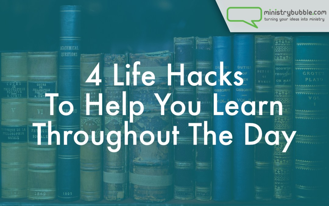 4 Life Hacks To Help You Learn Throughout The Day