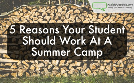 5 Reasons Your Student Should Work At Camp | Ministry Bubble