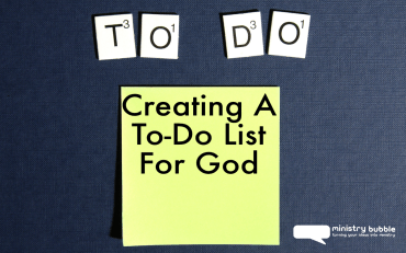 Creating A To-Do List For God | Ministry Bubble