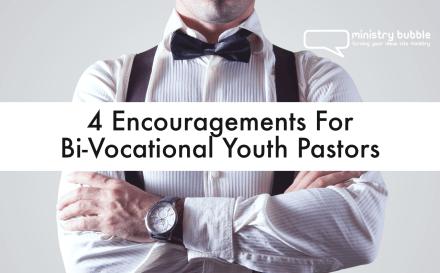 4 Encouragements For Bi-Vocational Youth Pastors | Ministry Bubble
