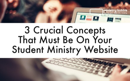 3 Crucial Concepts That Must Be On Your Student Ministry Website | Ministry Bubble