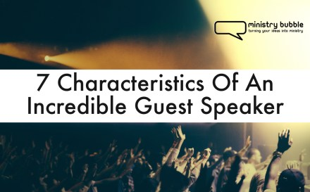 7 Characteristics Of An Incredible Guest Speaker | Ministry Bubble