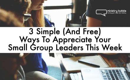 3 Simple (And Free) Ways To Appreciate Your Small Group Leaders This Week | Ministry Bubble