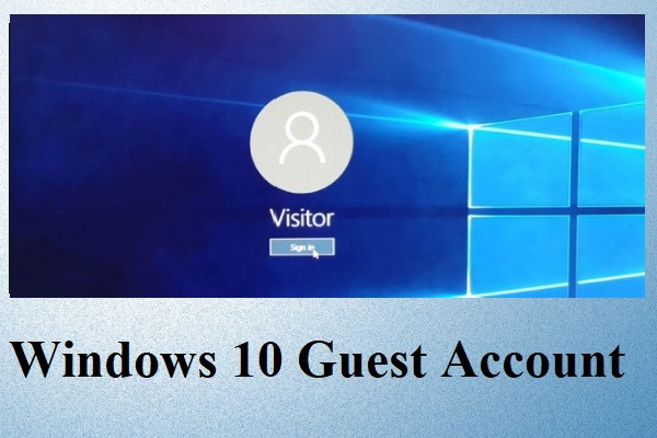 What Is Windows 10 Guest Account and How to Create It?