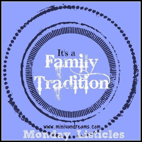 It's a Family Tradition: Monday Listicles via Mini Van Dreams