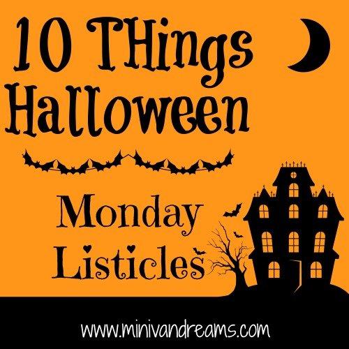 10 Things Halloween | Monday Listicles via Mini Van Dreams #mondaylisticles