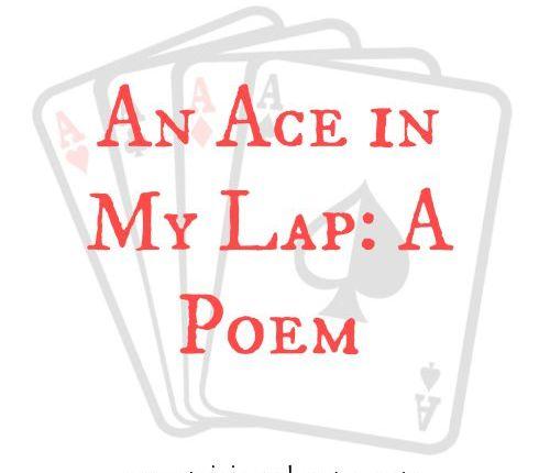 An Ace in My Lap: A Poem | Mini Van Dreams
