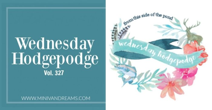 Wednesday Hodgepodge Vol, 327 | Mini Van Dreams