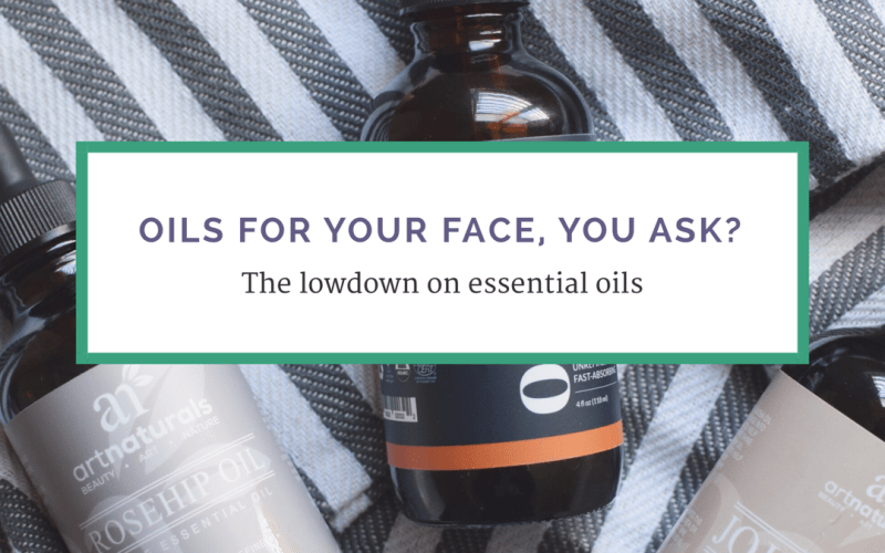 Oils for your face, you may ask?
