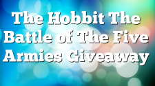 The Hobbit The Battle of The Five Armies Giveaway