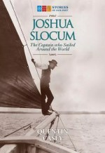 Joshua Slocum: The Captain Who Sailed Around the World by Quentin Casey