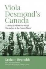 Viola Desmond's Canada by Graham Reynolds