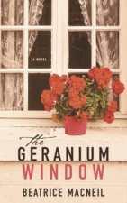 The Geranium Window by Beatrice MacNeil