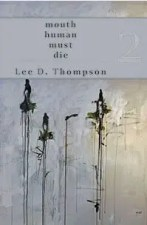 mouth human must die by Lee D. Thompson