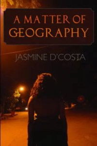 A Matter of Geography by Jasmine D'Costa