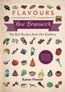 Flavours of New Brunswick: The Best Recipes from Our Kitchens by Karen Powell