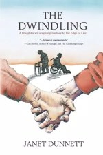 The Dwindling: A Daughter's Caregiving Journey to the Edge of Life by Janet Dunnett