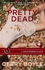 Pretty Dead (A Jack McMorrow Mystery #7) by Gerry Boyle