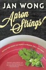 Apron Strings: Navigating Food and Family in France, Italy and China by Jan Wong
